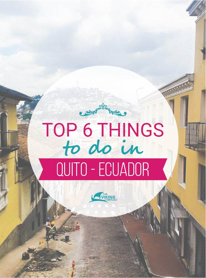 top 6 things to do in Quito Ecuador The Viking Abroad